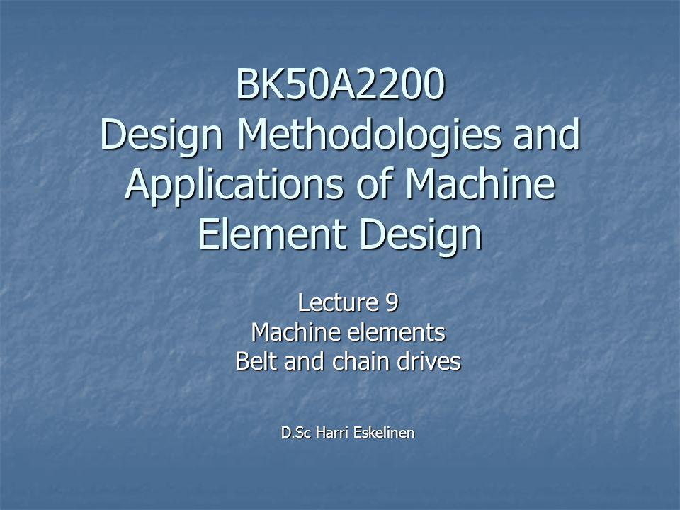 Lecture 9 Machine elements Belt and chain drives D.Sc Harri Eskelinen