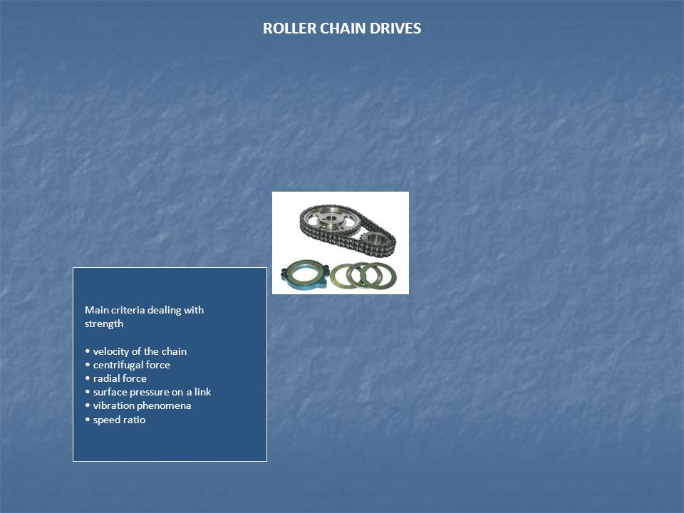 ROLLER CHAIN DRIVES Main criteria dealing with strength