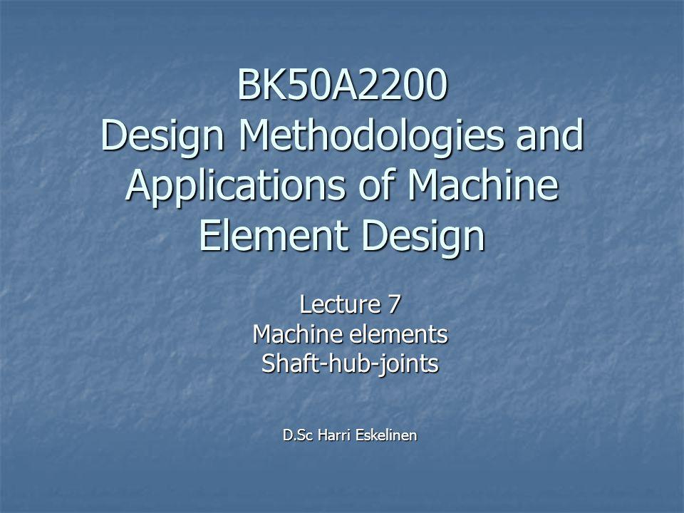 Lecture 7 Machine elements Shaft-hub-joints D.Sc Harri Eskelinen