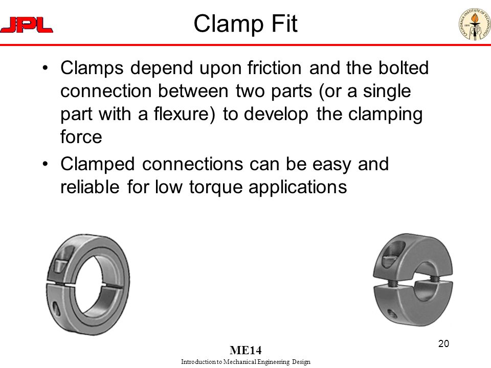 Clamp Fit Clamps depend upon friction and the bolted connection between two parts (or a single part with a flexure) to develop the clamping force.