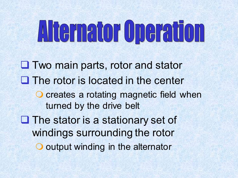 Alternator Operation Two main parts, rotor and stator