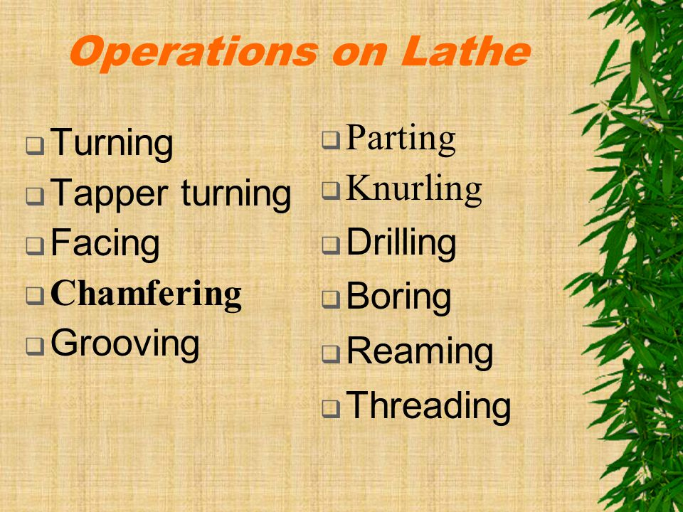 Operations on Lathe Parting Turning Knurling Tapper turning Drilling