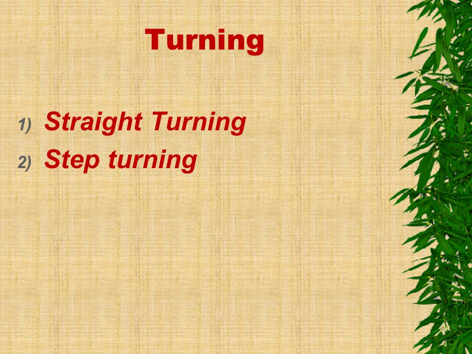 Turning Straight Turning Step turning
