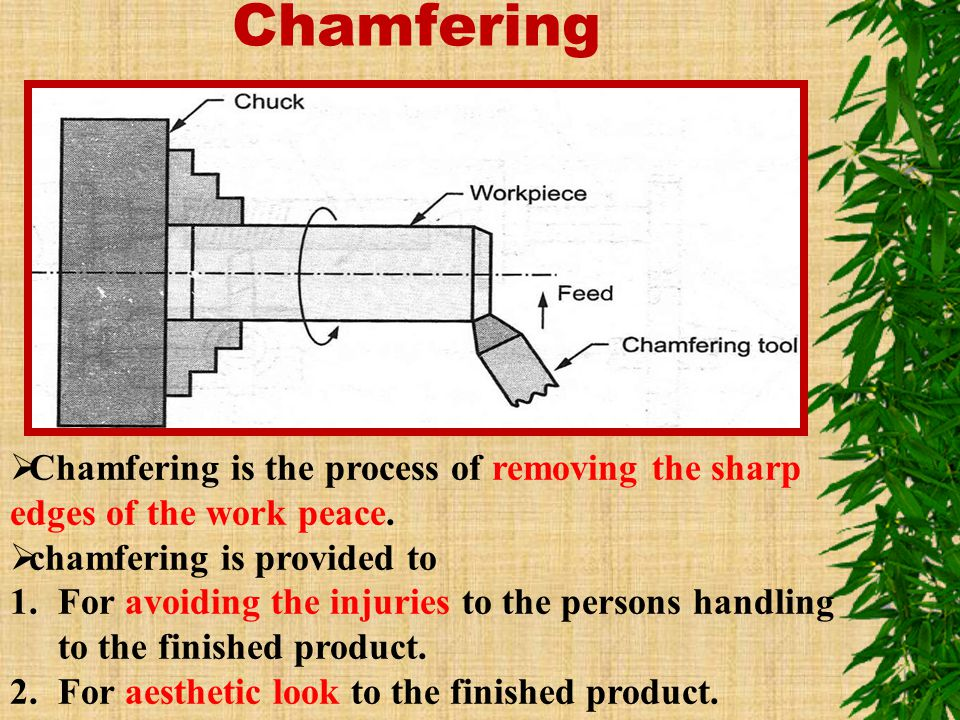 Chamfering Chamfering is the process of removing the sharp edges of the work peace. chamfering is provided to.