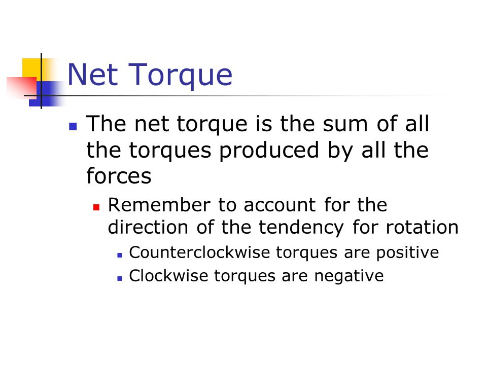 Net Torque The net torque is the sum of all the torques produced by all the forces.