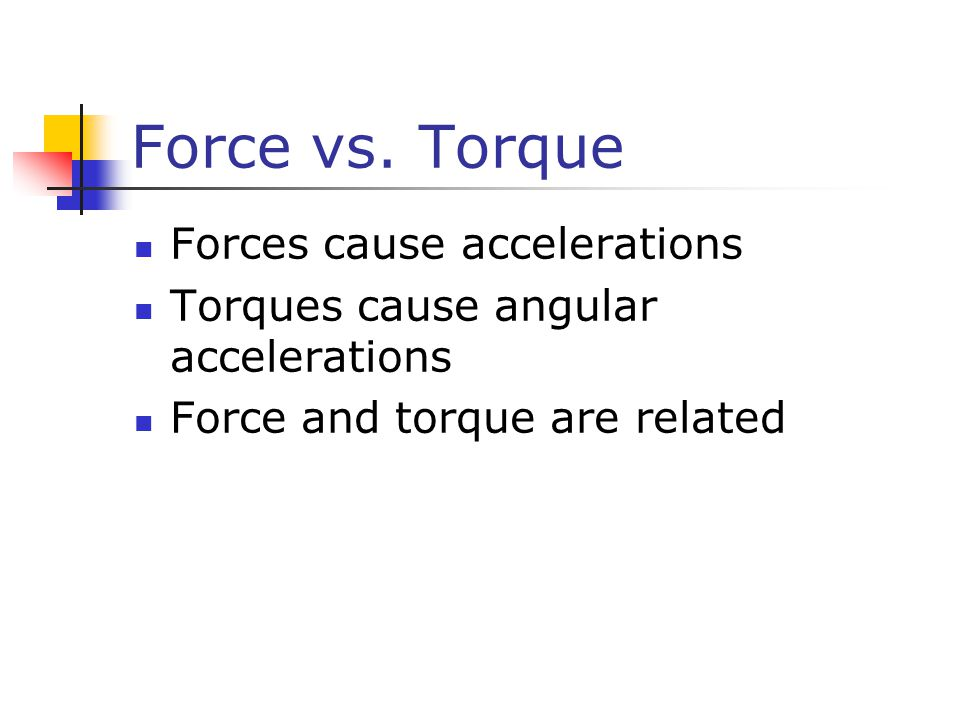 Force vs. Torque Forces cause accelerations