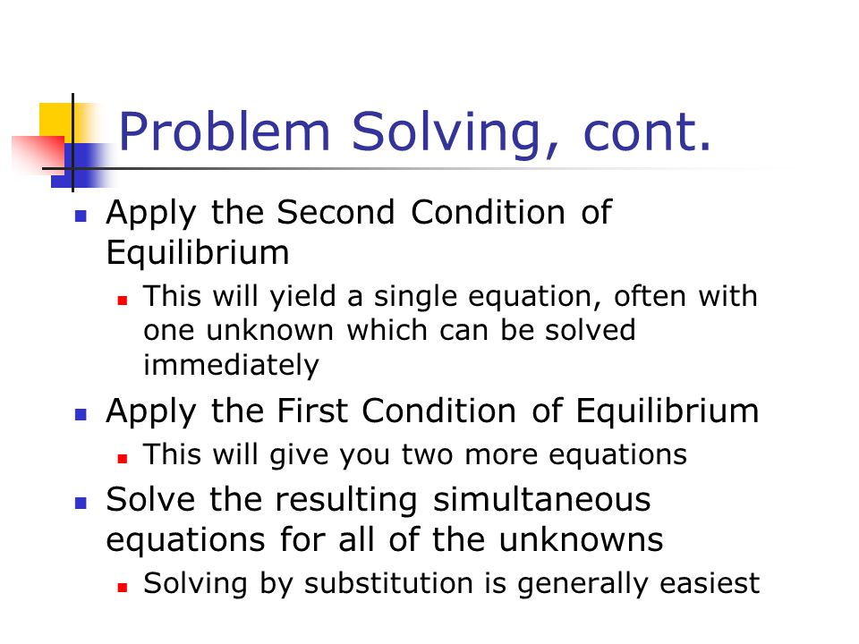 Problem Solving, cont. Apply the Second Condition of Equilibrium