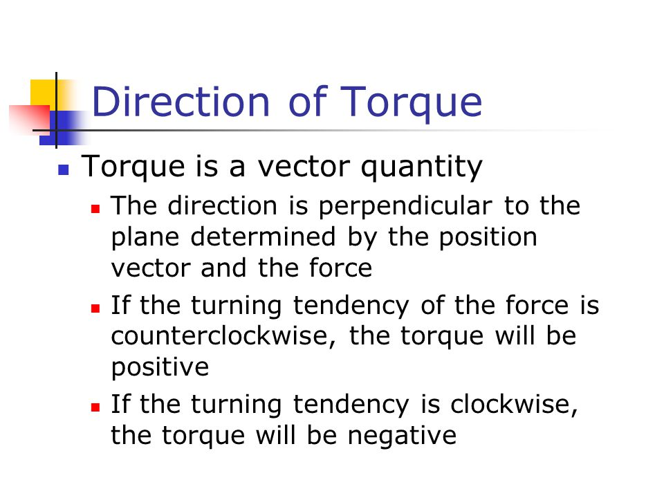 Direction of Torque Torque is a vector quantity