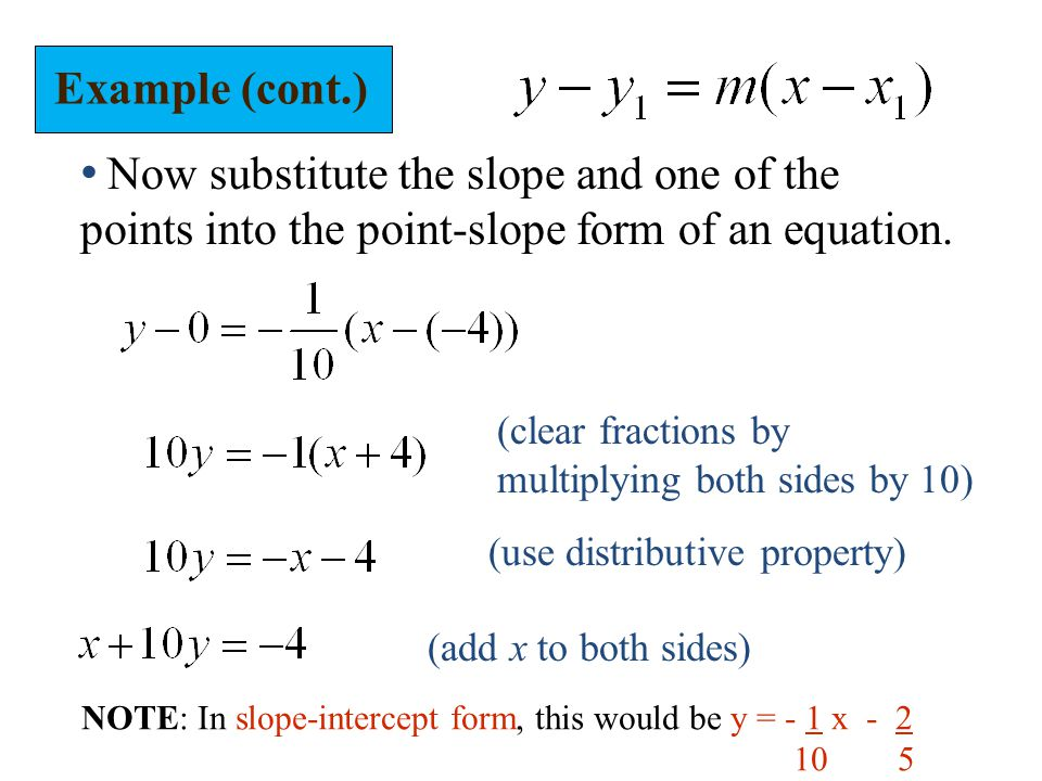Example (cont.) Now substitute the slope and one of the points into the point-slope form of an equation.