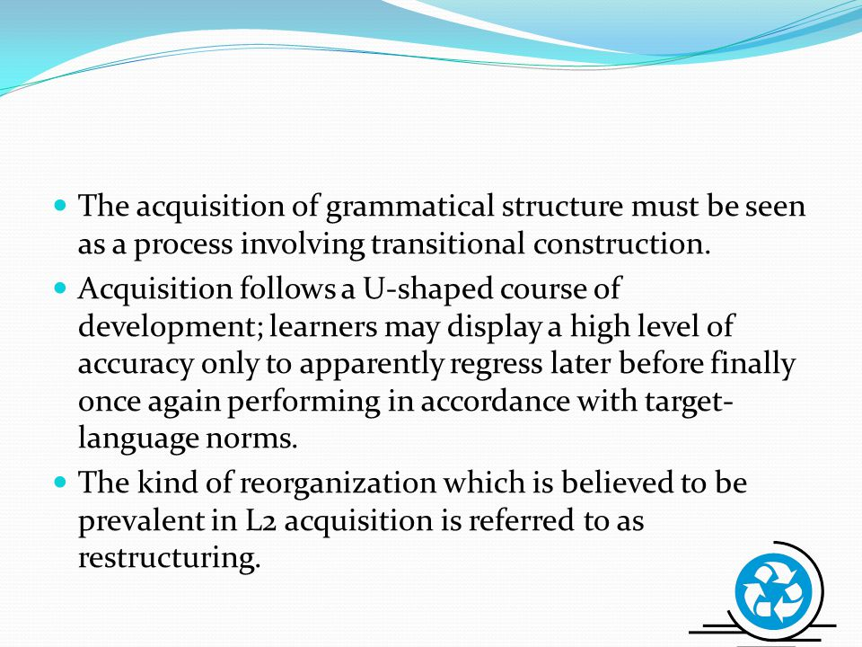 The acquisition of grammatical structure must be seen as a process involving transitional construction.