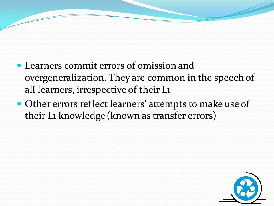 Learners commit errors of omission and overgeneralization