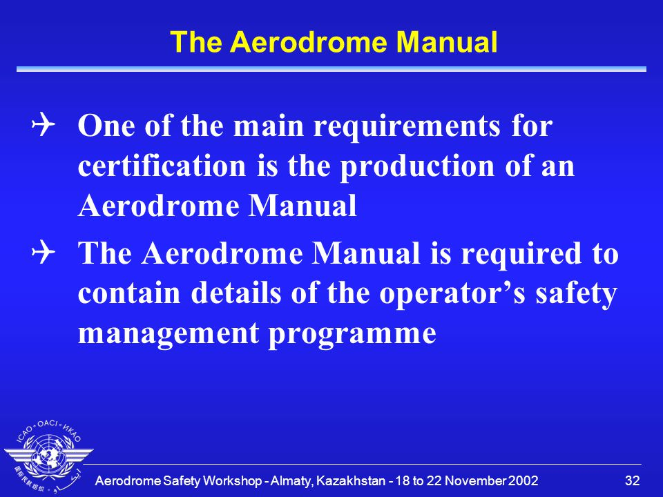 The Aerodrome Manual One of the main requirements for certification is the production of an Aerodrome Manual.
