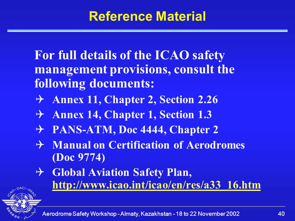 Reference Material For full details of the ICAO safety management provisions, consult the following documents: