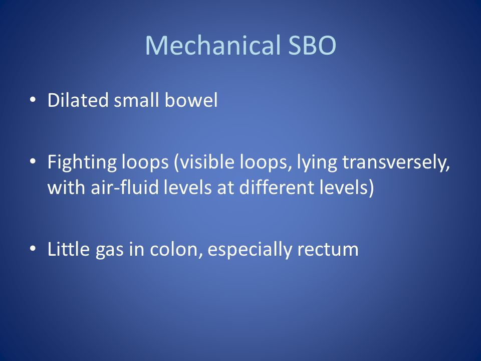 Mechanical SBO Dilated small bowel
