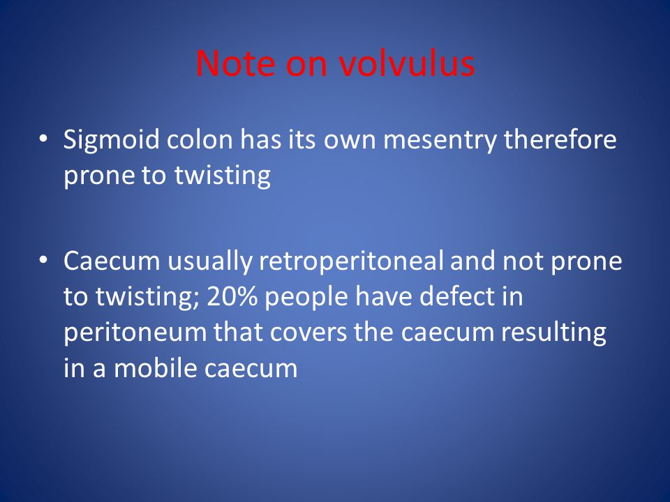 Note on volvulus Sigmoid colon has its own mesentry therefore prone to twisting.