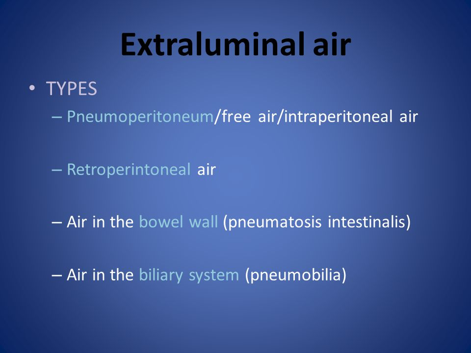 Extraluminal air TYPES Pneumoperitoneum/free air/intraperitoneal air