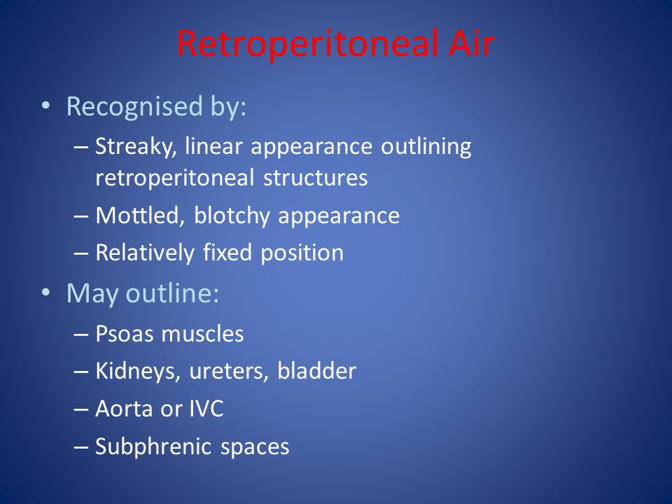 Retroperitoneal Air Recognised by: May outline:
