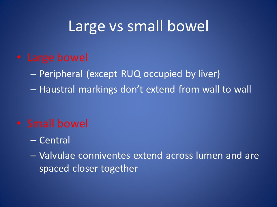 Large vs small bowel Large bowel Small bowel