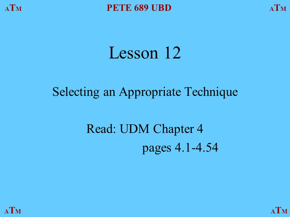 Selecting an Appropriate Technique Read: UDM Chapter 4 pages