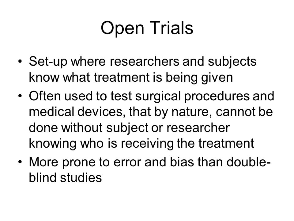 Open Trials Set-up where researchers and subjects know what treatment is being given.