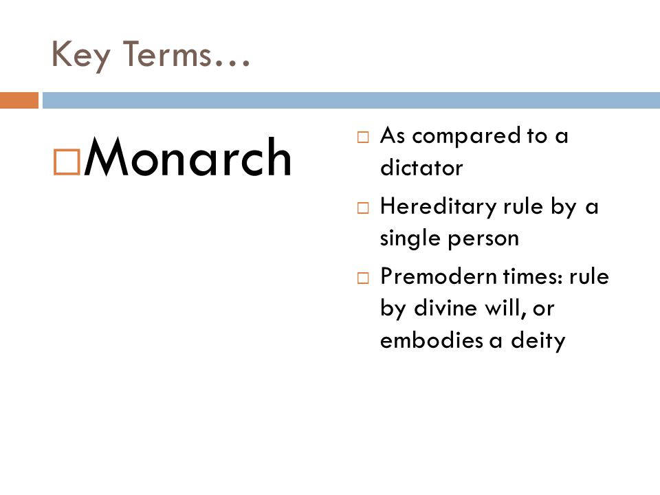 Monarch Key Terms… As compared to a dictator