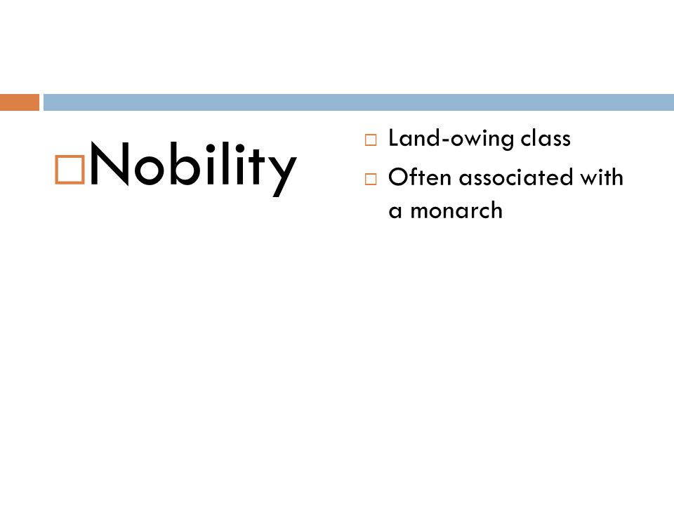 Nobility Land-owing class Often associated with a monarch