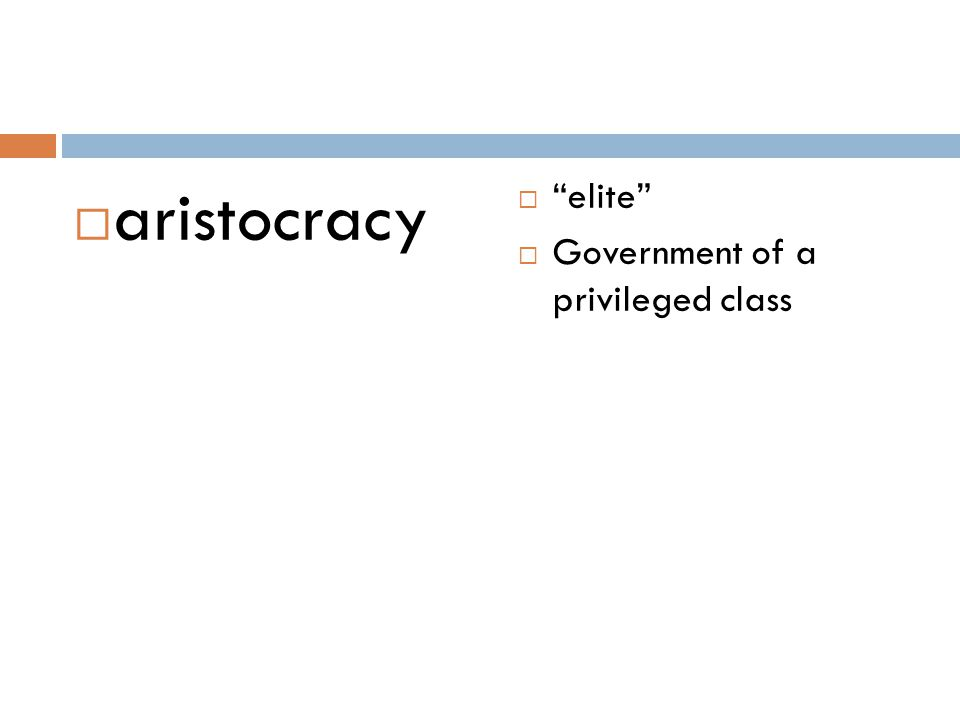 aristocracy elite Government of a privileged class
