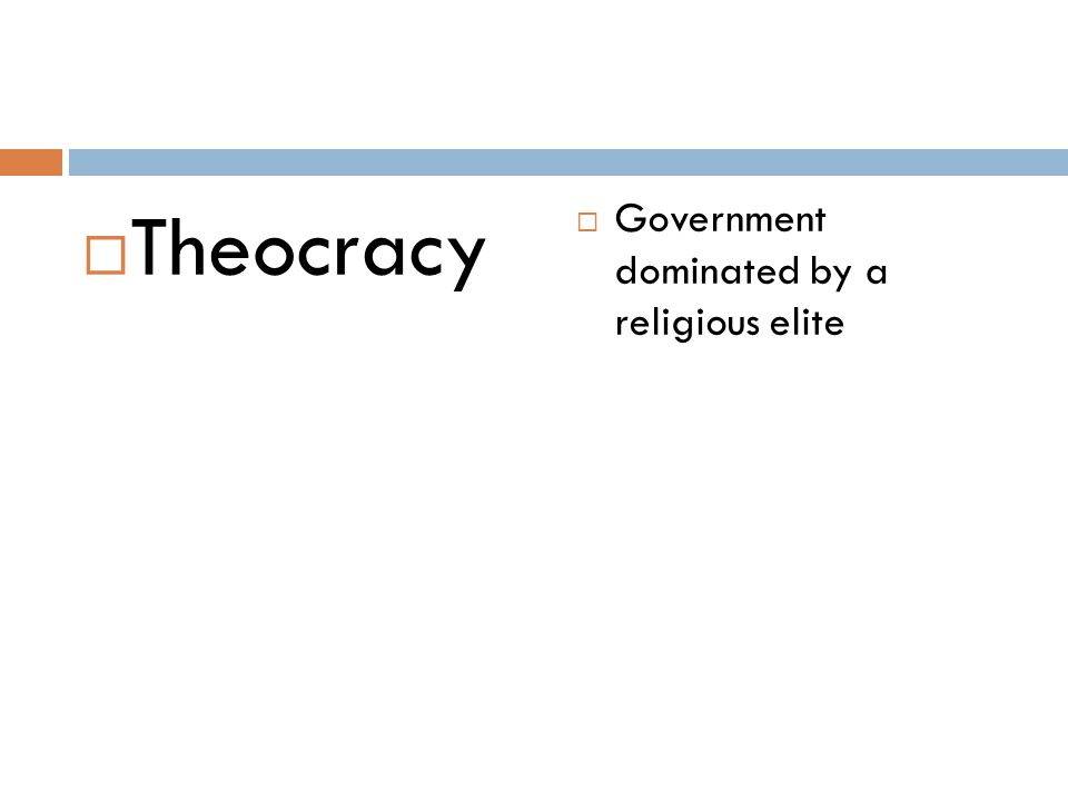 Theocracy Government dominated by a religious elite