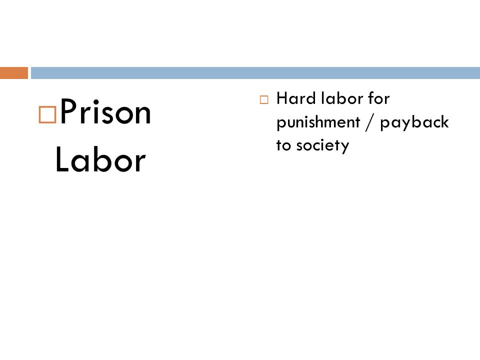 Prison Labor Hard labor for punishment / payback to society