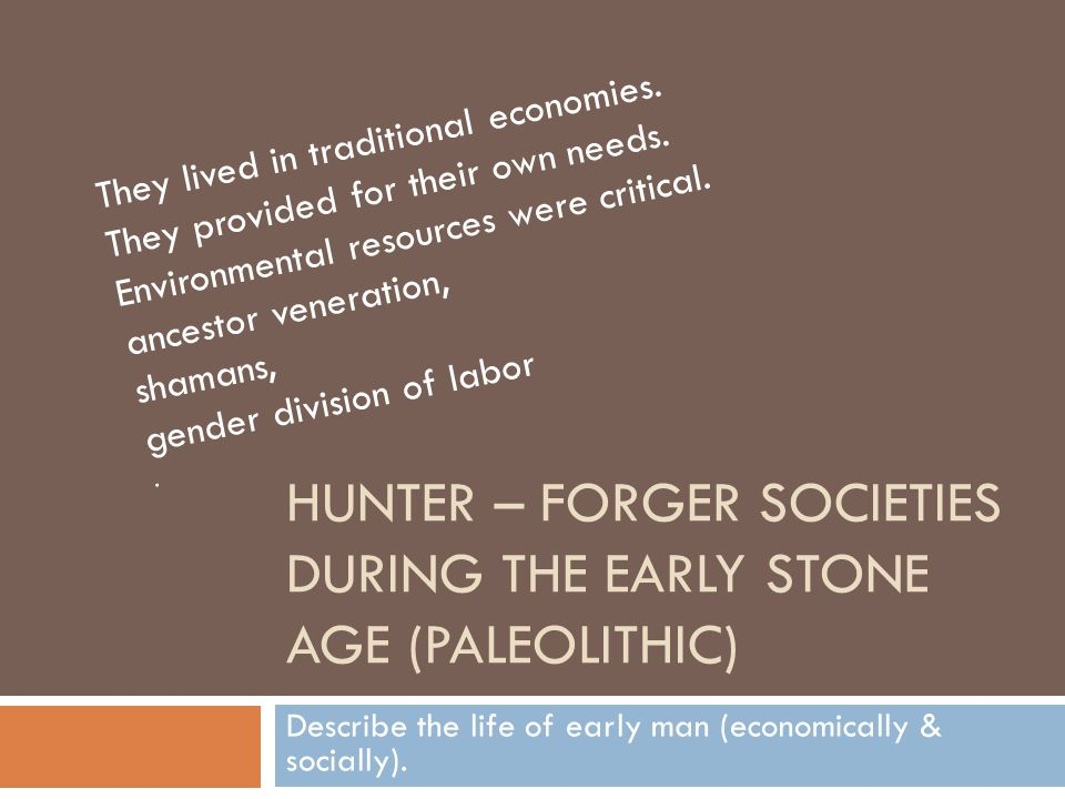 Hunter – Forger Societies during the early Stone Age (Paleolithic)