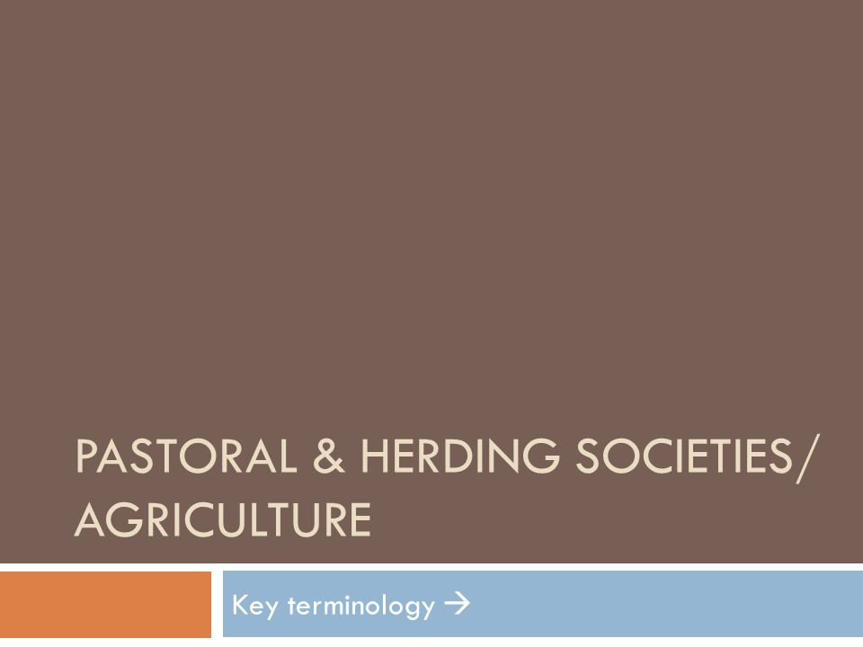 Pastoral & Herding Societies/ agriculture