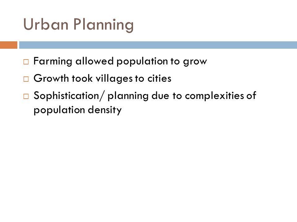 Urban Planning Farming allowed population to grow
