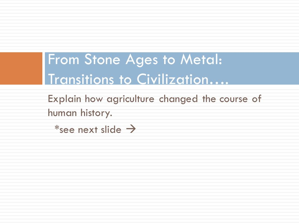 From Stone Ages to Metal: Transitions to Civilization….