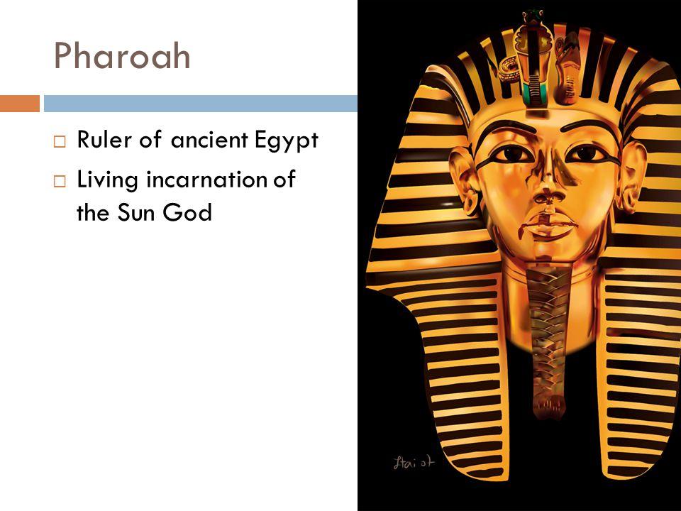 Pharoah Ruler of ancient Egypt Living incarnation of the Sun God