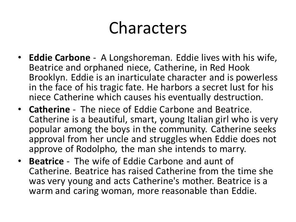 eddie carbone and catherines relationship in Eddie carbone from 'a view from the bridge' is a creation of arthur miller, 'a view from the bridge' evolves around eddie carbone's personality, everything and anything he does causes a consequence.