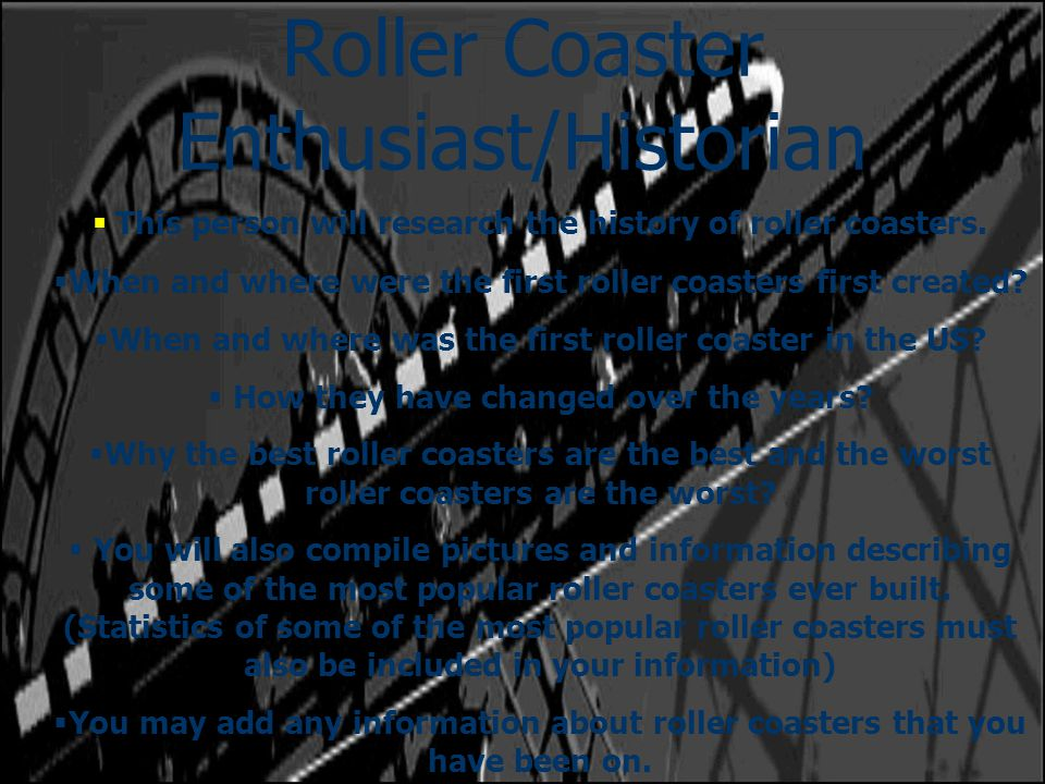 roller coasters research Free essay: the first roller coasters were patented by lamarcus adna thompson  in 1885 (wikipedia), but roller coasters existed long before their paten back.