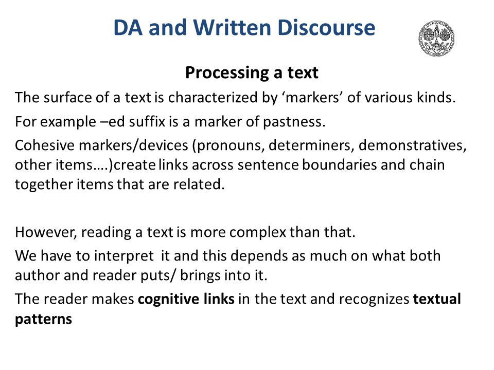 texts fof written discourse It makes discourse possible by creating text it has the function of creating texts and, here these dms fulfill a role similar to punctuation in written text.