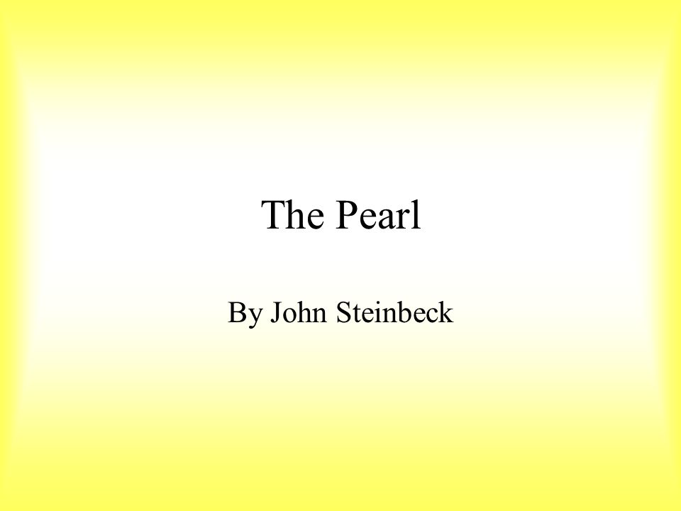 "the pearl by john steinbeck short essay The relationship of juana and kino in ""the pearl"", by john steinbeck, changes dramatically throughout the course of the novel as the book begins you can fully understand the trust, love, and."