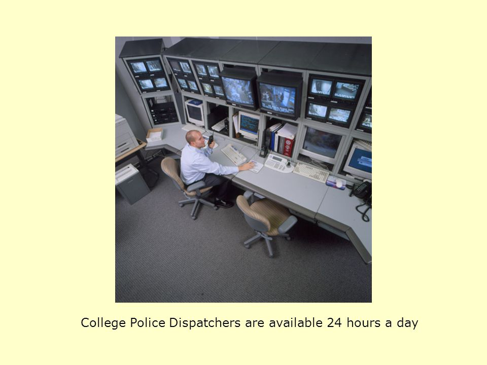 College Police Dispatchers are available 24 hours a day