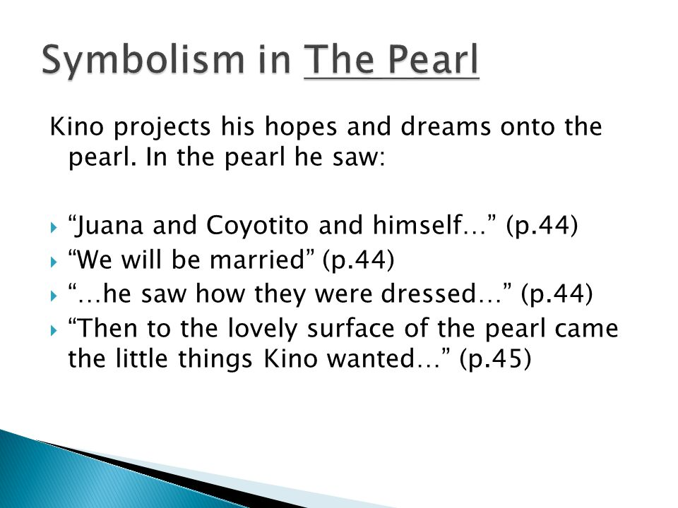 the pearl essay on kino The pearl by john steinbeck is a sad story of greed and suffering, that shows how human nature can be altered by the thought of wealth and power kino, the main character of the story, finds a large pearl while he is fishing, and knows the pearl can bring his family happiness and security.