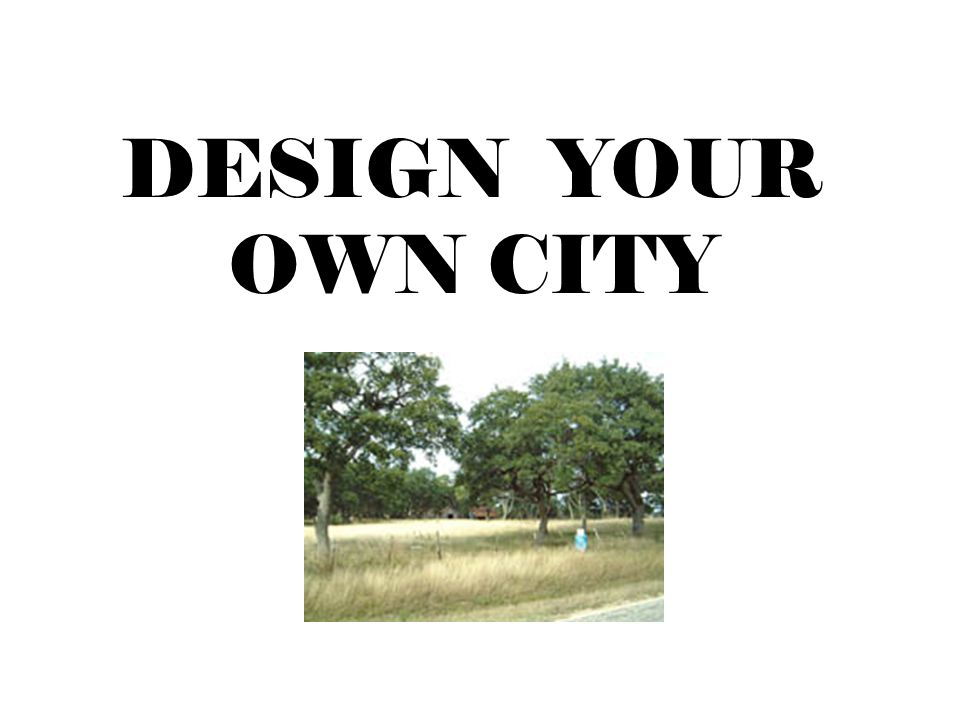 DESIGN YOUR OWN CITY