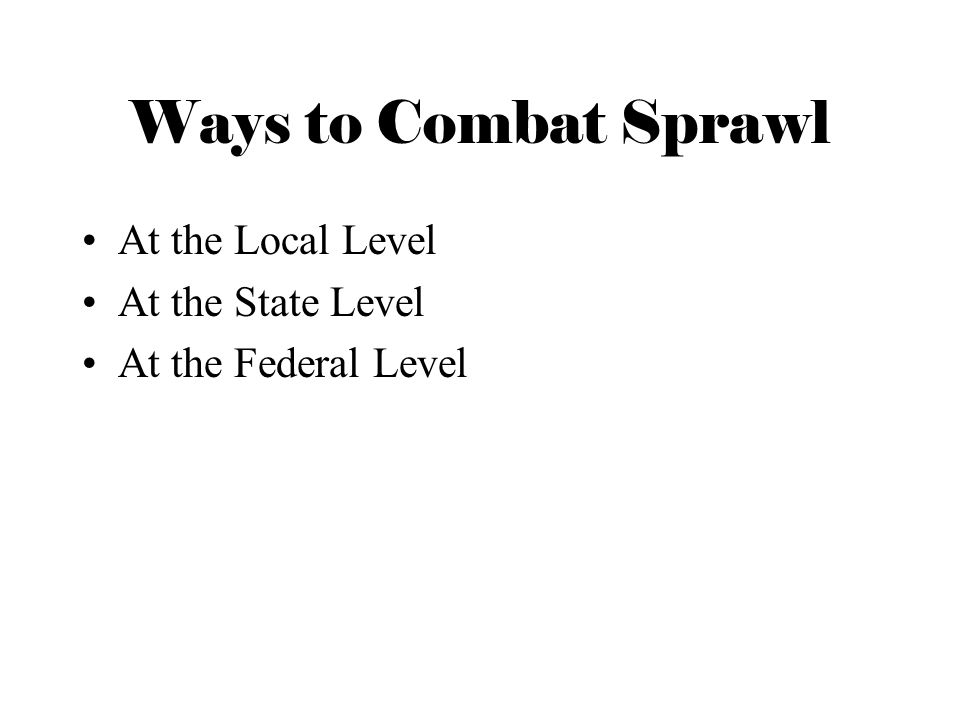 Ways to Combat Sprawl At the Local Level At the State Level