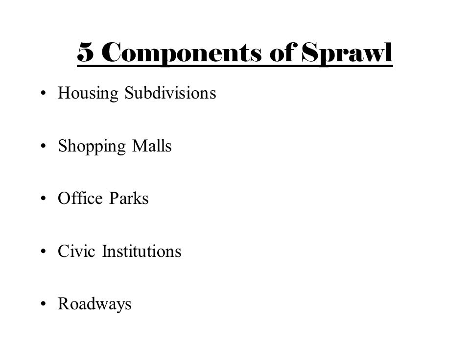 5 Components of Sprawl Housing Subdivisions Shopping Malls