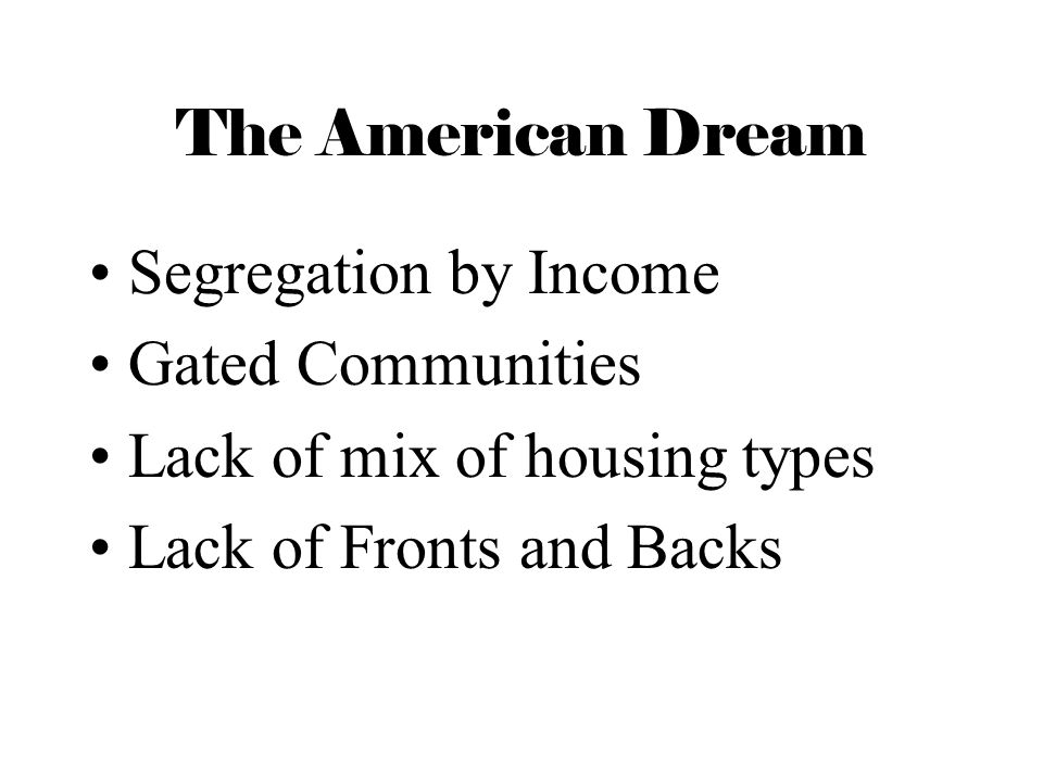 The American Dream Segregation by Income. Gated Communities.