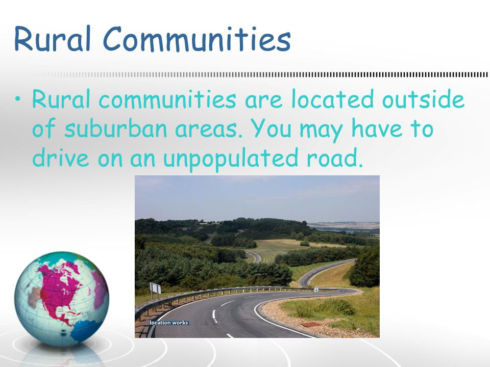 Rural Communities Rural communities are located outside of suburban areas.