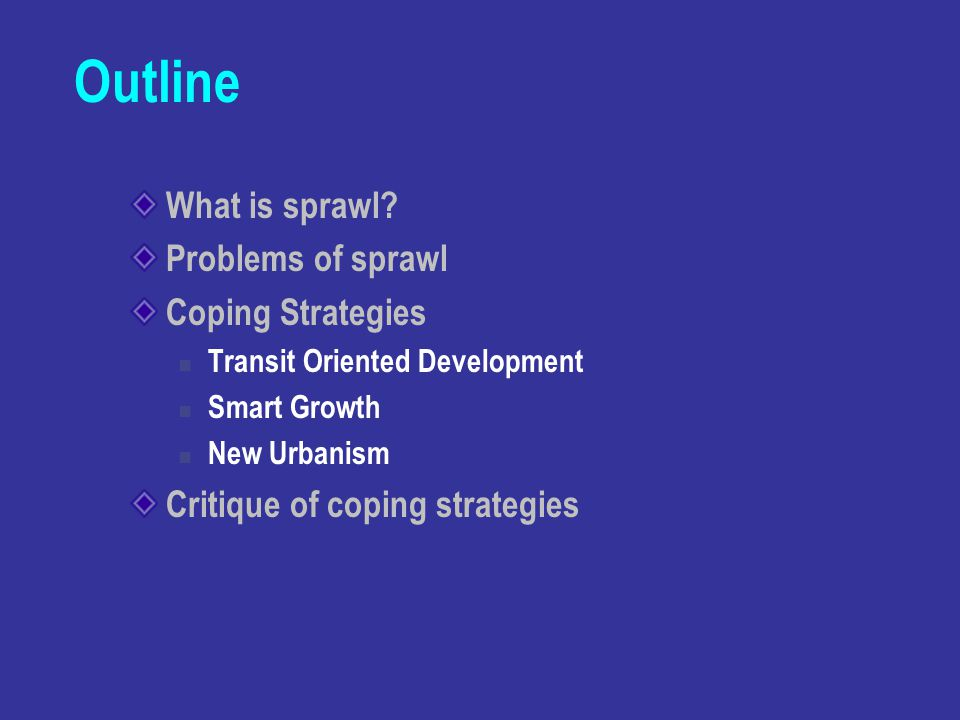 Outline What is sprawl Problems of sprawl Coping Strategies