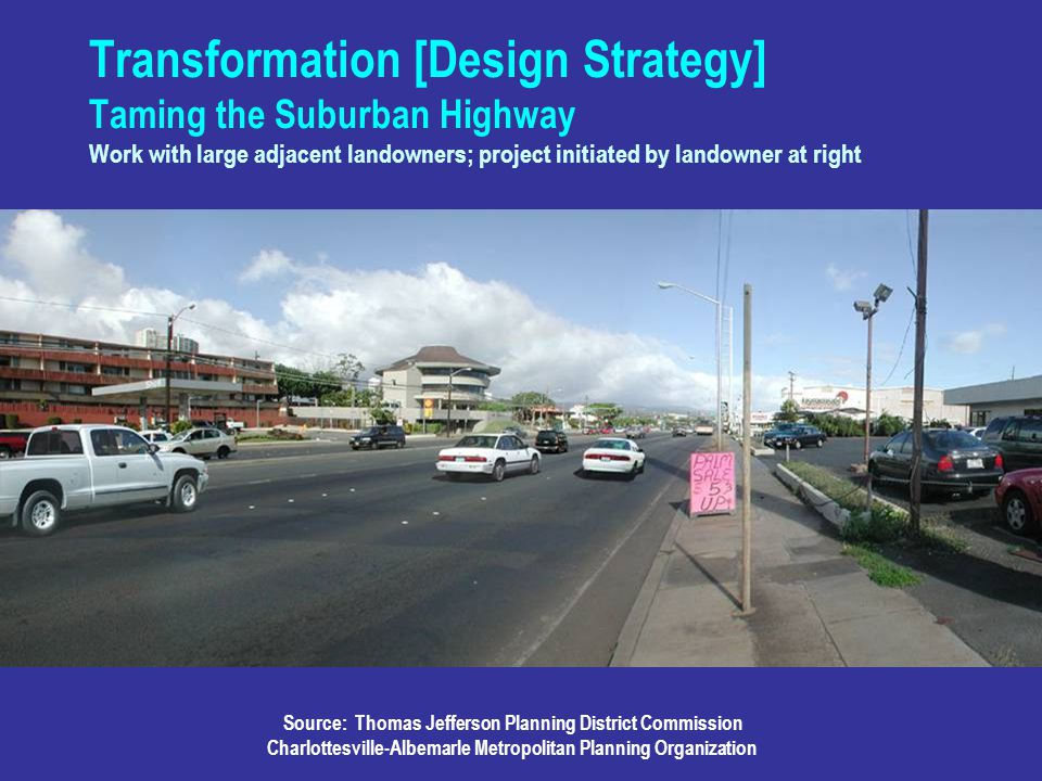Transformation [Design Strategy] Taming the Suburban Highway Work with large adjacent landowners; project initiated by landowner at right