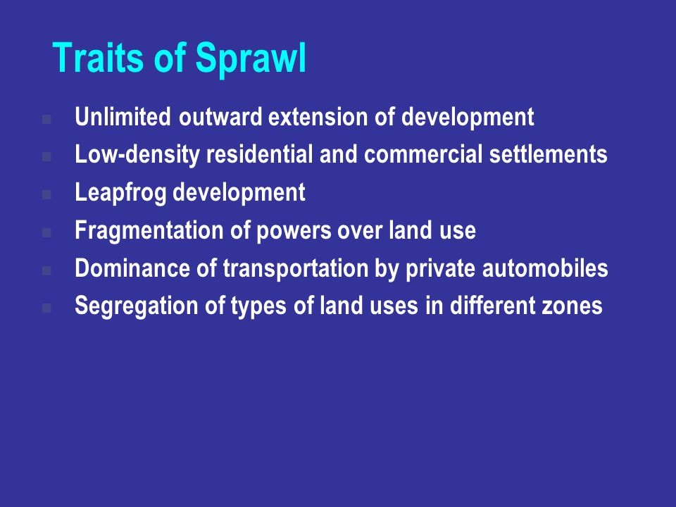 Traits of Sprawl Unlimited outward extension of development