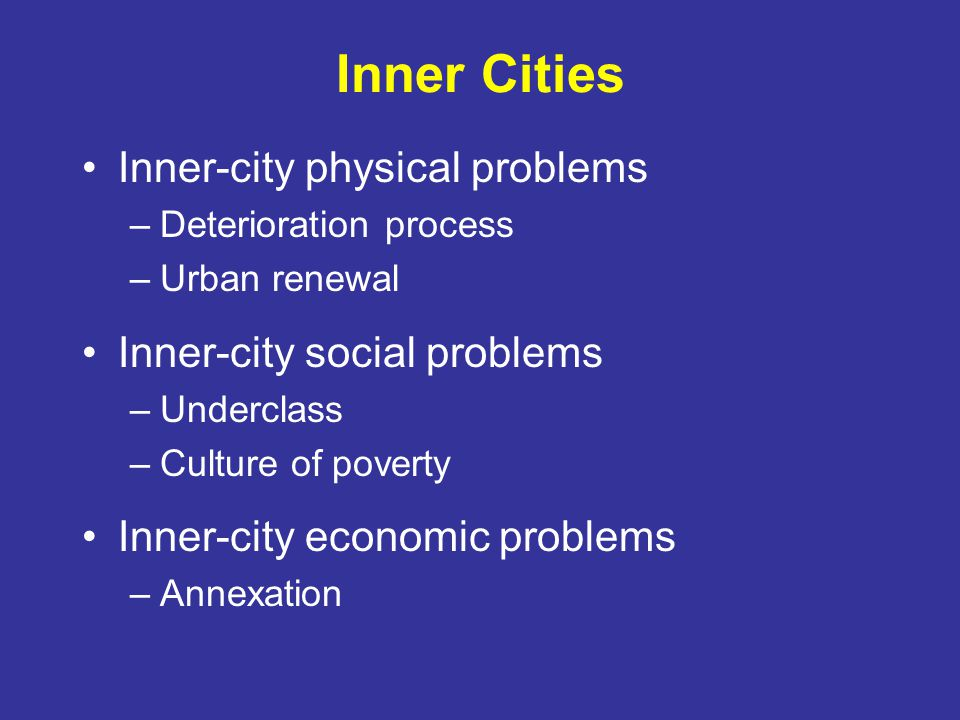 Inner Cities Inner-city physical problems Inner-city social problems