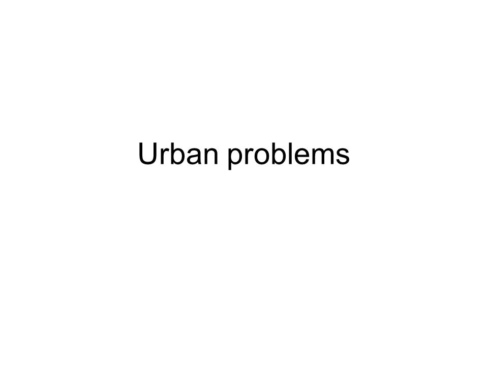 problems of urban decay and solution Urban problems 1 advantages of living in cities a wider variety of goods and services,  urban renewal is the solution to urban decay.
